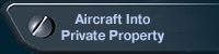 Aircraft Into Private Property (Private Aircaft)
